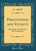 Prestonpans and Vicinity: Historical, Ecclesiastical and Traditional (Classic Reprint)
