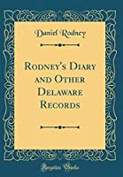Rodney's Diary and Other Delaware Records (Classic Reprint)