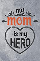 "My Mom is My Hero: Best Gift Ideas Composition Notebook and Diary to Write. Best Gift for Mother Pages of Lined & Blank Paper / 6""x9"""