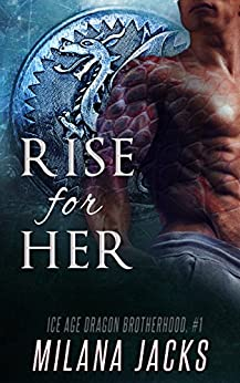 Rise for Her (Ice Age Dragon Brotherhood Book 1) by [Jacks, Milana]