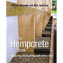 The Hempcrete Book: Designing and building with hemp-lime (Sustainable Building)