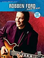 Robben Ford Playin' the Blues (Alfred's Artist Series)