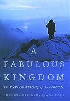 A Fabulous Kingdom: The Exploration of the Arctic【洋書】 [並行輸入品]