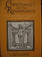 Christianity and the Renaissance: Image and Religious Imagination in the Quattrocento