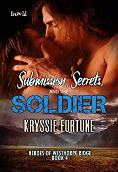 Submission, Secrets, and the Soldier (Heroes of Westhorpe Ridge Book 4) by [Fortune, Kryssie]