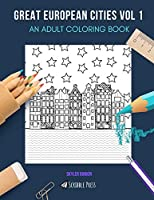 GREAT EUROPEAN CITIES VOL 1: AN ADULT COLORING BOOK: Amsterdam, Budapest, Madrid, Florence & Brussels - 5 Books In 1