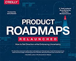 Product Roadmaps Relaunched: How to Set Direction while Embracing Uncertainty by [Lombardo, C. Todd, McCarthy, Bruce, Ryan, Evan, Connors, Michael]