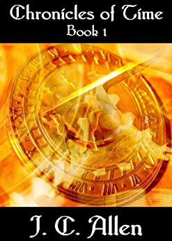 Chronicles of Time:  Book 1 by [Allen, J. C.]