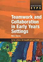 Teamwork and Collaboration in Early Years Settings (Achieving EYPS Series)