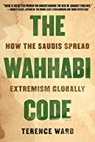 The Wahhabi Code: How the Saudis Spread Extremism Globally