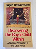 Discovering the Royal Child Within: A Spiritual Psychology of the Little Prince
