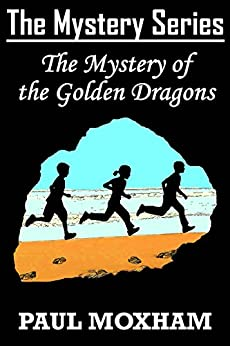 The Mystery of the Golden Dragons (The Mystery Series Book 5) by [Moxham, Paul]