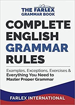 Complete English Grammar Rules: Examples, Exceptions, Exercises, and Everything You Need to Master Proper Grammar (The Farlex Grammar Book Book 1) by [International, Farlex]