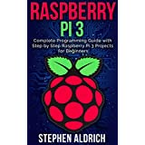 Raspberry Pi 3: Complete Programming Guide with Step by Step Raspberry Pi 3 Projects for Beginners: (Python, Programming Blueprint) (English Edition)