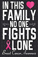 In This Family No One Fight Alone: Breast Cancer Awareness Journal 6X9 Blank Lined Journal Notebook   Breast Cancer Survivor Journal  Support Breast Cancer Research and Awareness