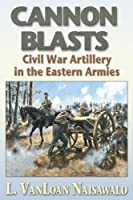 Cannon Blasts: Civil War Artillery in the Eastern Armies