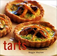 Tarts: The Art of Baking Irresistible Sweet and Savoury Pastries