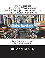 Study Guide Student Workbook Star Wars Jedi Apprentice the Uncertain Path: Black Student Workbooks