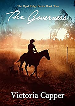 The Governess: Australian Rural Romance (The Opal Ridge Series Book 2) by [Capper, Victoria]