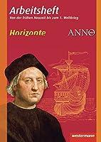 Horizonte / ANNO - Arbeitshefte: Arbeitsheft 3: Fruehe Neuzeit bis 1. Weltkrieg