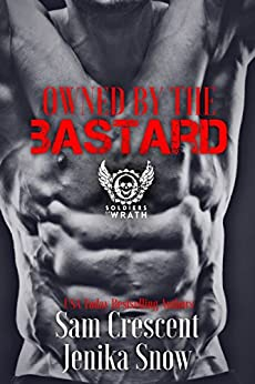 Owned by the Bastard (The Soldiers of Wrath MC, 1) (The Soldiers of Wrath MC Series) by [Snow, Jenika, Crescent, Sam]