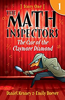 The Math Inspectors 1: The Case Of The Claymore Diamond (a funny mystery for kids ages 9-12) by [Kenney, Daniel, Boever, Emily]