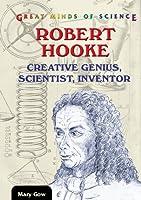 Robert Hooke: Creative Genius, Scientist, Inventor (Great Minds of Science)