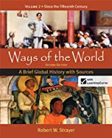Ways of the World: Since the Fifteenth Century - A Brief Global History With Sources