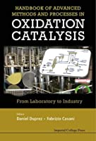Handbook of Advanced Methods and Processes in Oxidation Catalysis: From Laboratory to Industry (Catalytic Science (Imperial College Press))