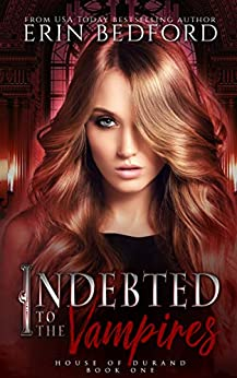 Indebted to the Vampires (House of Durand Book 1) by [Bedford, Erin]