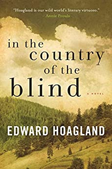 In the Country of the Blind: A Novel by [Hoagland, Edward]