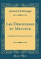 Les Descendans Du Menteur: Comédie En Trois Actes Et En Vers (Classic Reprint)