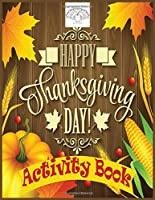 Happy Thanksgiving Day Activity Book: Thanksgiving Coloring Book: Coloring Pages, Mazes, Dot to Dots, Traditional thanksgiving fruits,vegetables and More (Thanksgiving Books)