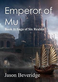Emperor of Mu: Book 1: Saga of the Six Realms (Saga of Six Realms) by [Beveridge, Jason]