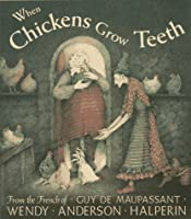 When Chickens Grow Teeth: A Story from the French of Guy De Maupassant