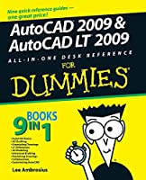 AutoCAD 2009 and AutoCAD LT 2009 All-in-One Desk Reference For Dummies (For Dummies Series)