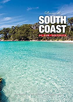 Discover the South Coast of NSW, Australia: A visual travel guide to the best of the South Coast of NSW, Australia by [Henry, Peter, Henry, Manuela]