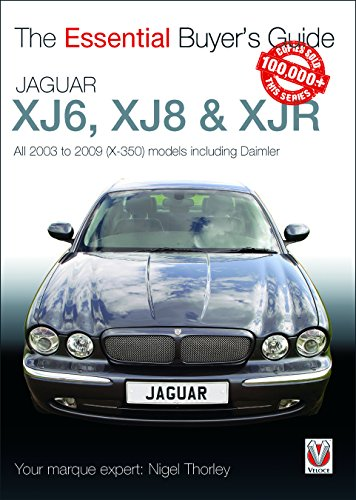 Jaguar XJ6, XJ8 & XJR: All 2003 to 2009 (X-350) Models Including Daimler (Essential Buyer's Guide Series)