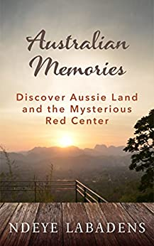 Australian Memories: Discover Aussie Land and the Mysterious Red Center (Travels and Adventures of Ndeye Labadens  Book 1) by [Labadens, Ndeye]