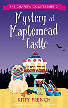 Mystery at Maplemead Castle: A laugh-till-you-cry cozy mystery (The Chapelwick Mysteries Book 2) by [French, Kitty]