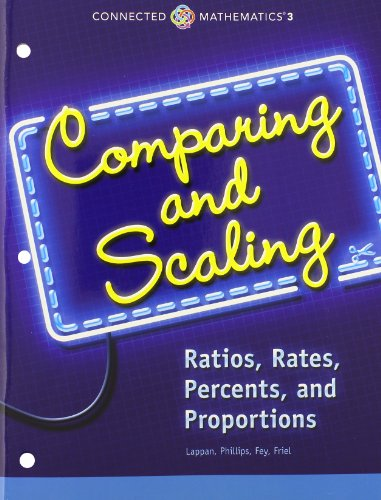 Download Connected Mathematics 3 Student Edition Grade 7: Comparing and Scaling: Ratios, Rates, Percents, and Proportions Copyright 2014 0133274454