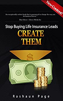 STOP BUYING LIFE INSURANCE LEADS.CREATE THEM. by [PAGE, RASHAUN]