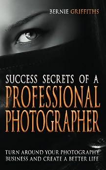 Success Secrets of a Professional Photographer by [Griffiths, Bernie]