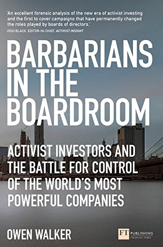 Download Barbarians in the Boardroom: Activist Investors and the battle for control of the world's most powerful companies (Financial Times Series) 1292113987