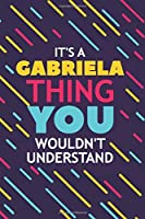 IT'S A GABRIELA THING YOU WOULDN'T UNDERSTAND: Lined Notebook / Journal Gift, 120 Pages, 6x9, Soft Cover, Glossy Finish