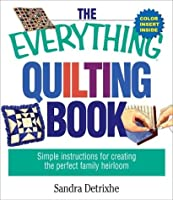The Everything Quilting Book: Simple Instructions for Creating the Perfect Family Heirloom (Everything®)