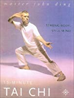 15-Minute Tai Chi: Strong Body, Still Mind (15 Minute)