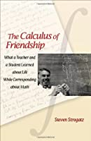 The Calculus of Friendship: What a Teacher and a Student Learned about Life while Corresponding about Math by Steven Strogatz(2011-03-27)