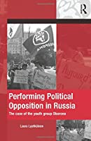 Performing Political Opposition in Russia: The Case of the Youth Group Oborona (The Mobilization Series on Social Movements, Protest, and Culture)