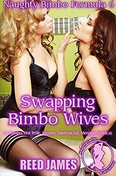 Swapping Bimbo Wives (Naughty Bimbo Formula 6): (A Bimbo, Hot Wife, Harem, Interracial, Menage Erotica) by [James, Reed]